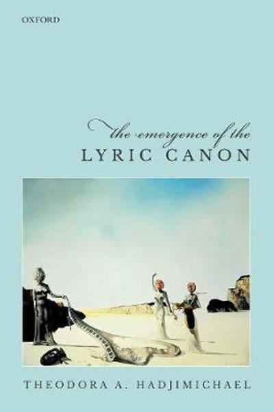 The Emergence of the Lyric Canon - Theodora A. Hadjimichael