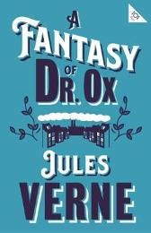 A Fantasy of Dr Ox - Jules Verne Andrew Brown