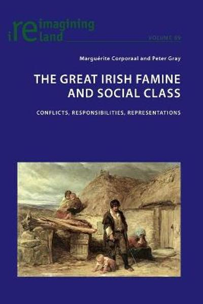 The Great Irish Famine and Social Class - Marguerite Corporaal