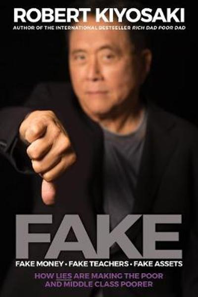 FAKE: Fake Money, Fake Teachers, Fake Assets - Robert T. Kiyosaki