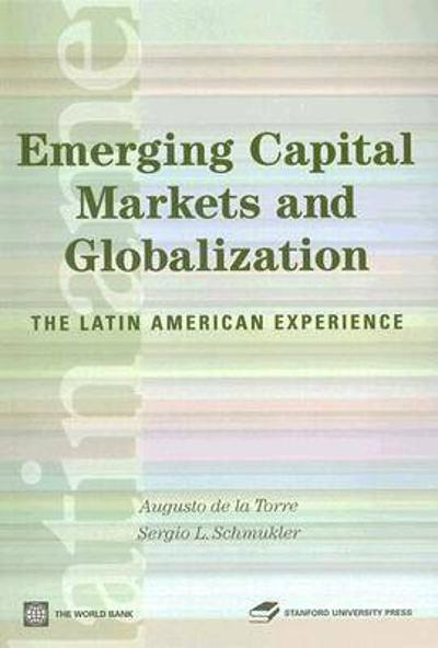Emerging Capital Markets and Globalization - Augusto de la Torre