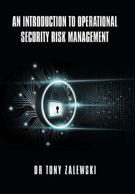An Introduction to Operational Security Risk Management - Dr Tony Zalewski