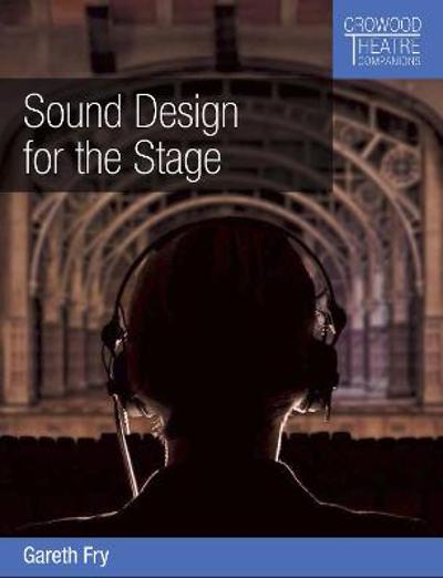 Sound Design for the Stage - Gareth Fry