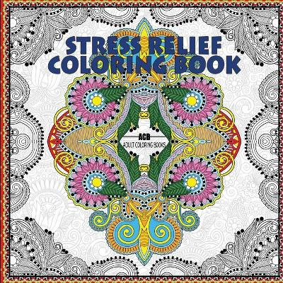 Stress Relief Coloring Book - Acb - Adult Coloring Books