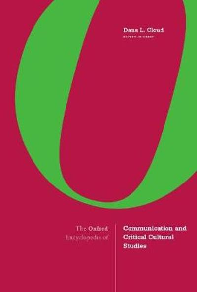 The Oxford Encyclopedia of Communication and Critical Cultural Studies - Dr. Dana Cloud