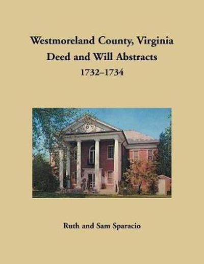 Westmoreland County, Virginia Deed and Will Abstracts, 1732-1734 - Ruth Sparacio