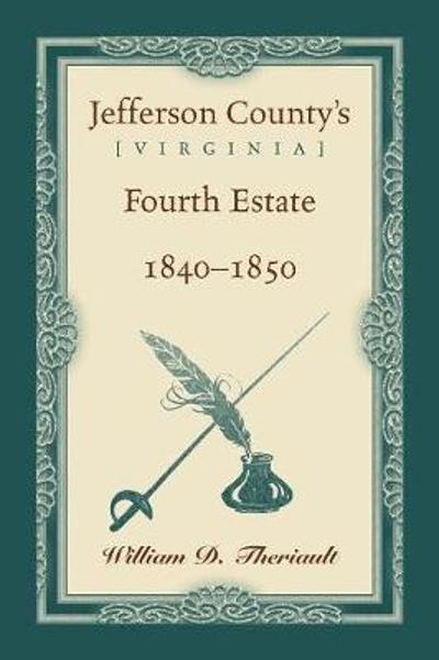 Jefferson County's [Virginia] Fourth Estate, 1840-1850 - William D Theriault