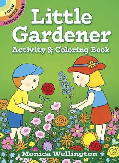 Little Gardener Activity & Coloring Book - Monica Wellington