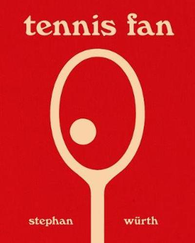 Stephan Wurth: Tennis Fan - Stephan Wurth