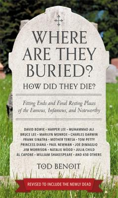 Where Are They Buried? (Revised & Updated for 2019) - Tod Benoit