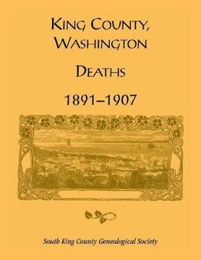 King County, Washington, Deaths, 1891-1907 - South King County Genealogical Society