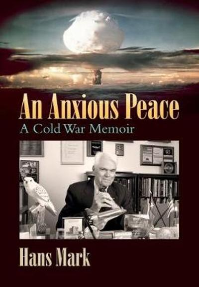 An Anxious Peace - Hans Mark