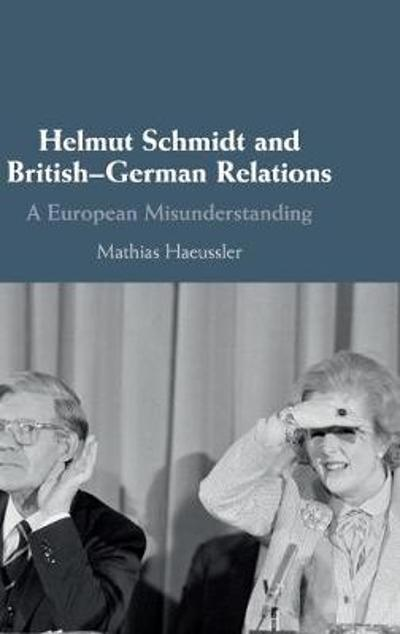 Helmut Schmidt and British-German Relations - Mathias Haeussler
