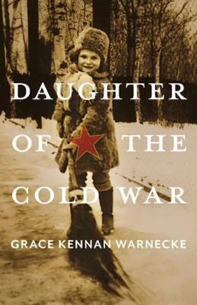 Daughter of the Cold War - Grace Kennan Warnecke