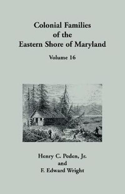 Colonial Families of the Eastern Shore of Maryland, Volume 16 - Henry C Peden
