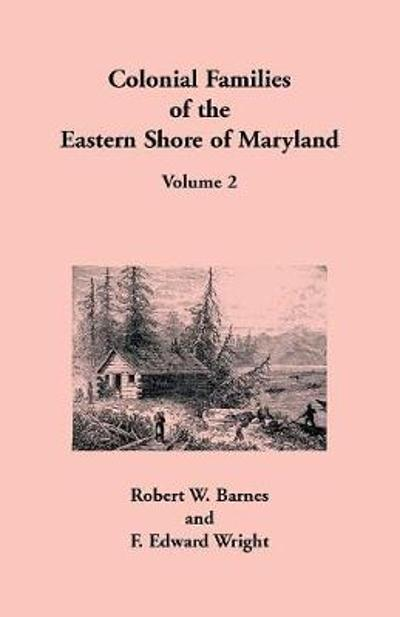 Colonial Families of the Eastern Shore of Maryland, Volume 2 - Robert W Barnes