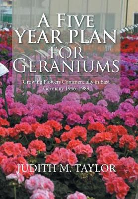 A Five Year Plan for Geraniums - Judith M Taylor
