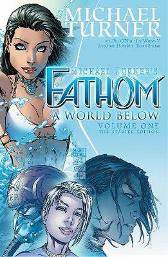 Fathom Volume 1: A World Below - Michael Turner Bill O'Neil Frank Mastromauro Michael Turner Jonathan D. Smith Joe Weems V Peter Steigerwald