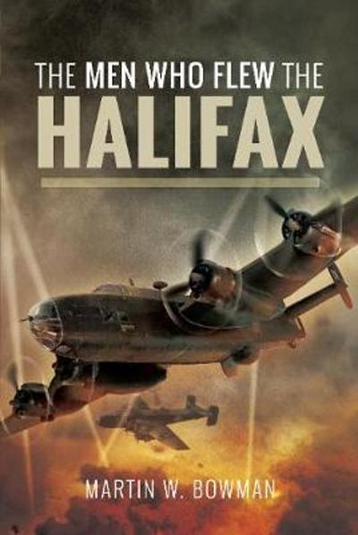 The Men Who Flew the Halifax - Martin W Bowman