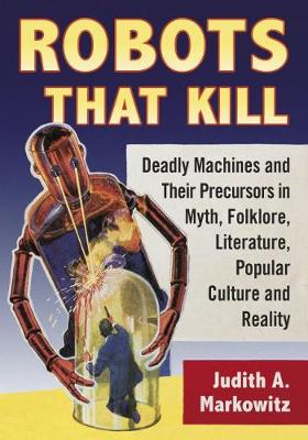 Robots That Kill - Judith A. Markowitz