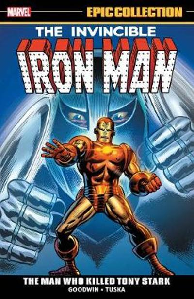 Iron Man Epic Collection: The Man Who Killed Tony Stark - Archie Goodwin