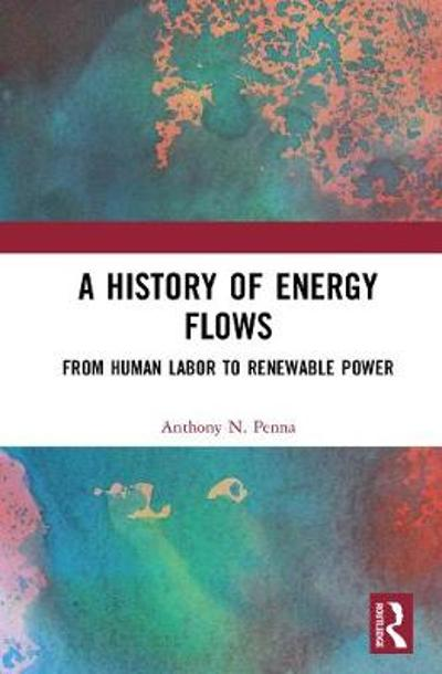 A History of Energy Flows - Anthony N. Penna