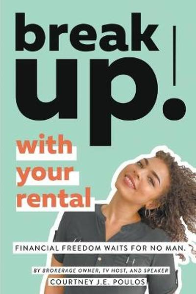 Break Up! with Your Rental - Courtney J E Poulos