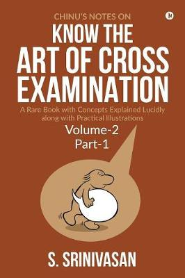 Chinu's Notes on Know the Art of Cross-Examination - S Srinivasan