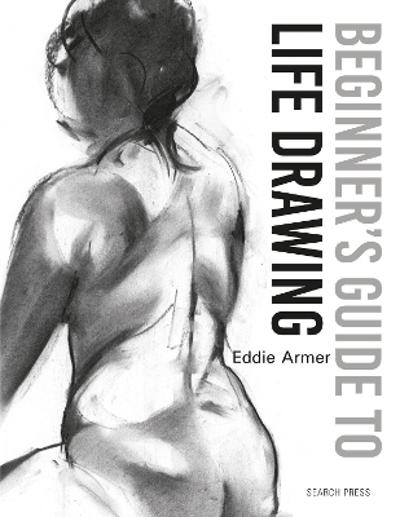 Beginner's Guide to Life Drawing - Eddie Armer