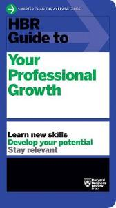 HBR Guide to Your Professional Growth - Harvard Business Review