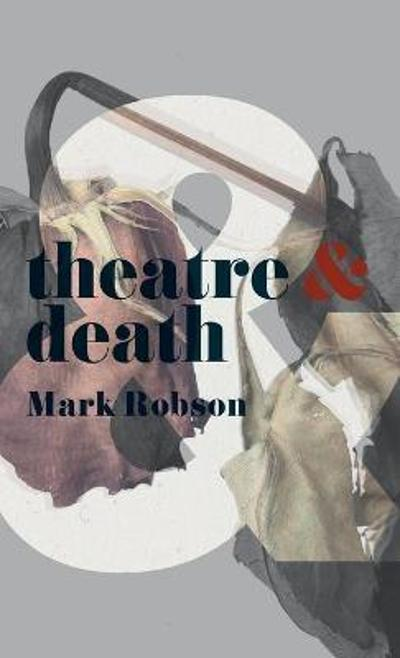 Theatre and Death - Mark Robson