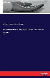 The Secrets of Angling Teaching the Choicest Tools, Baits and Seasons... - William Hughes John Dennys