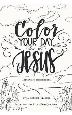 Color Your Day with Jesus - Jane Baker-Slabich