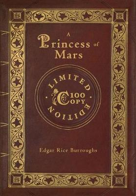 A Princess of Mars (100 Copy Limited Edition) - Edgar Rice Burroughs