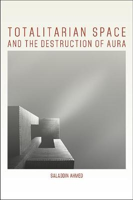 Totalitarian Space and the Destruction of Aura - Saladdin Ahmed