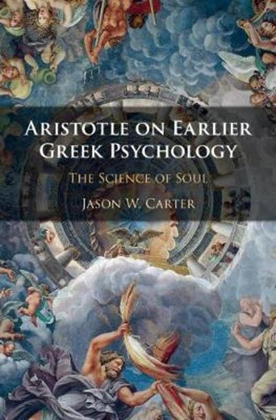 Aristotle on Earlier Greek Psychology - Jason W. Carter