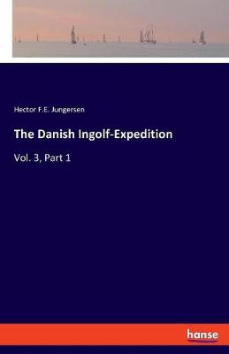 The Danish Ingolf-Expedition - Hector F E Jungersen