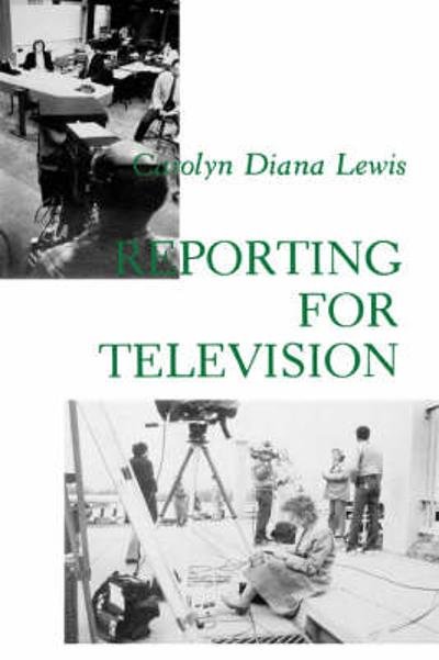 Reporting for Television - Carolyn Diana Lewis