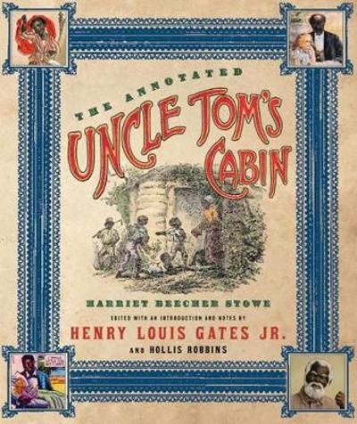 The Annotated Uncle Tom's Cabin - Harriet Beecher Stowe