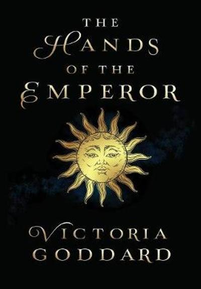 The Hands of the Emperor - Victoria Goddard
