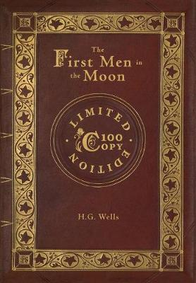 The First Men in the Moon (100 Copy Limited Edition) - H G Wells