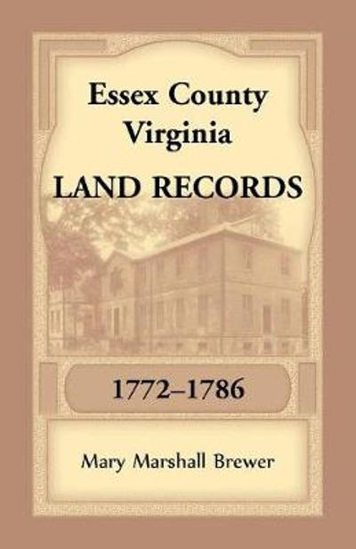Essex County, Virginia Land Records, 1772-1786 - Mary Marshall Brewer