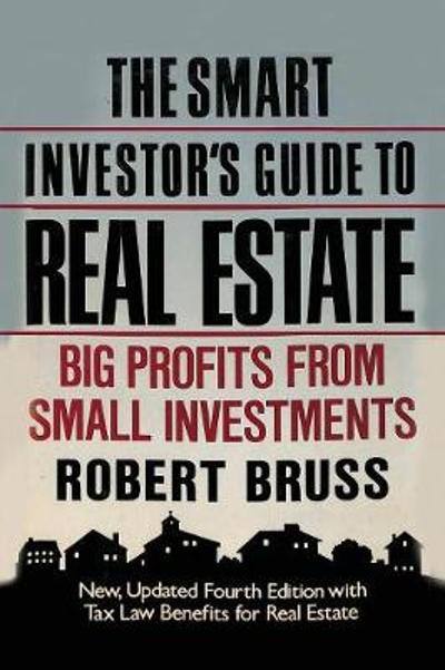 The Smart Investor's Guide to Real Estate - Robert Bruss