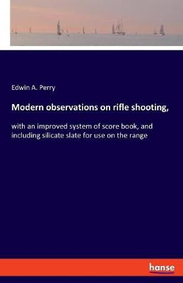 Modern Observations on Rifle Shooting, - Edwin A Perry