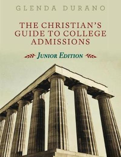 The Christian's Guide to College Admissions - Glenda Durano