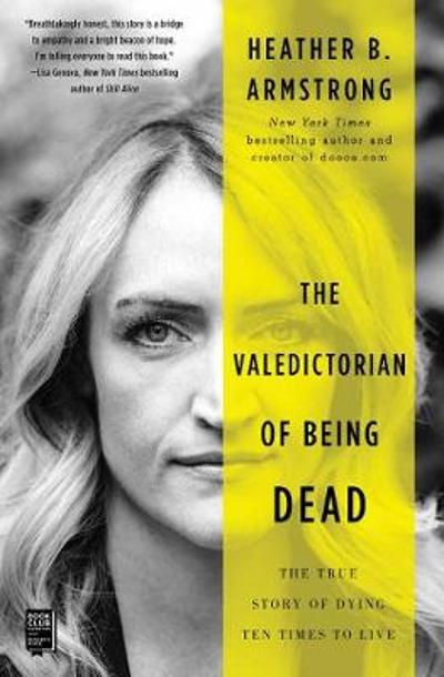 The Valedictorian of Being Dead - Heather B. Armstrong