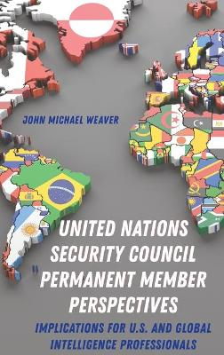 United Nations Security Council Permanent Member Perspectives - John Michael Weaver