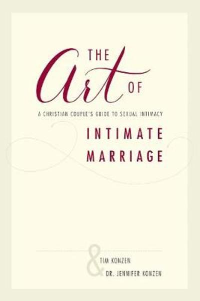 The Art of Intimate Marriage - Tim and Dr. Jennifer Konzen