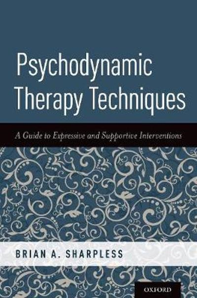 Psychodynamic Therapy Techniques - Brian A. Sharpless