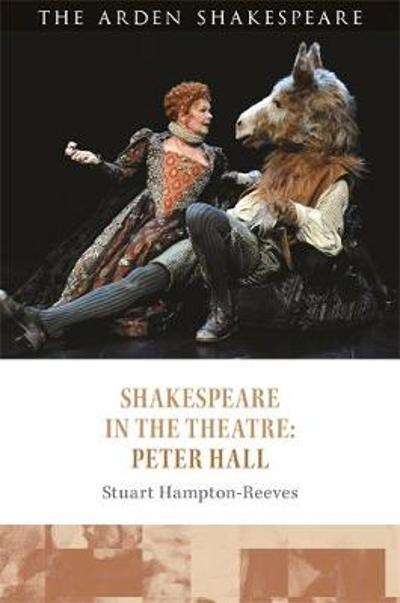 Shakespeare in the Theatre: Peter Hall - Stuart Hampton-Reeves